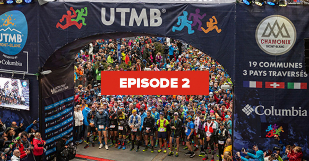 EP 2 : THE 2019 UTMB® COURSE : INSIDERS TIPS BY ELITE TRAIL RUNNERS