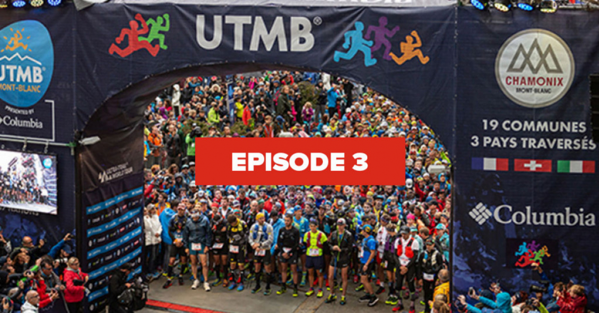 EP 3 : THE 2019 UTMB® COURSE : INSIDERS TIPS BY ELITE TRAIL RUNNERS